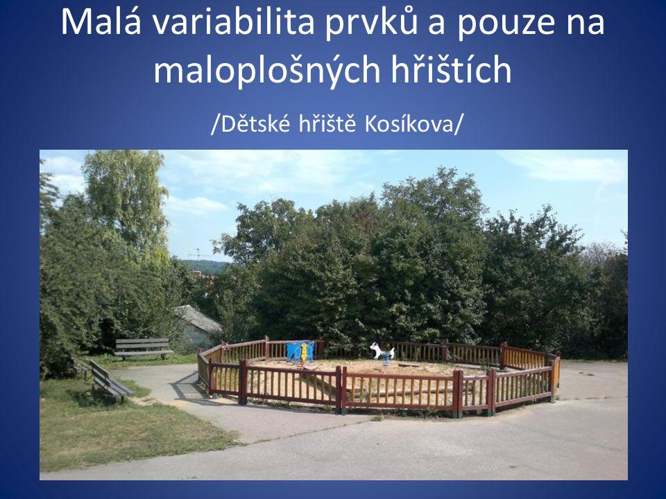 Malá variabilita prvků a pouze na maloplošných hřištích /Dětské hřiště Kosíkova/