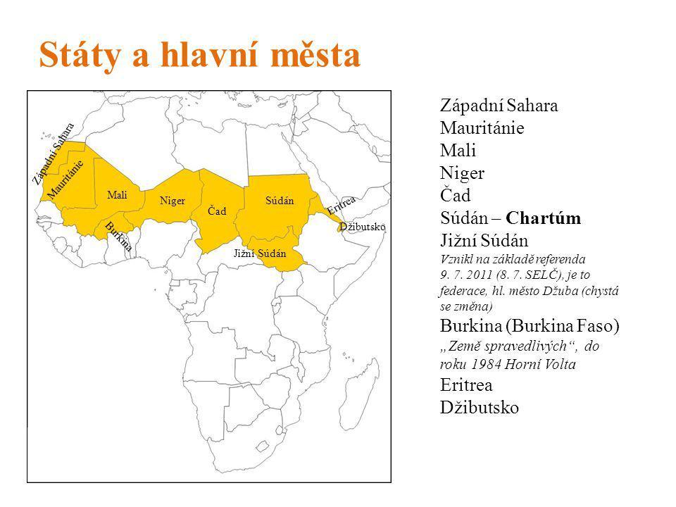 Státy a hlavní města Západní Sahara Mauritánie Mali Niger Burkina Čad Súdán Eritrea Džibutsko Západní Sahara Mauritánie Mali Niger Čad Súdán – Chartúm Jižní Súdán Vznikl na základě referenda 9.