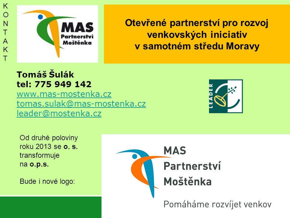 Otevřené partnerství pro rozvoj venkovských iniciativ v samotném středu Moravy Tomáš Šulák tel: 775 949 142 www.mas-mostenka.cz tomas.sulak@mas-mostenka.cz leader@mostenka.cz KONTAKTKONTAKT Od druhé poloviny roku 2013 se o.