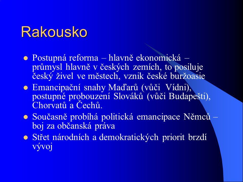 Rakousko Postupná reforma – hlavně ekonomická – průmysl hlavně v českých zemích, to posiluje český živel ve městech, vznik české buržoasie Emancipační