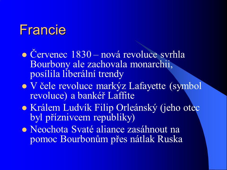 Francie Červenec 1830 – nová revoluce svrhla Bourbony ale zachovala monarchii, posílila liberální trendy V čele revoluce markýz Lafayette (symbol revo