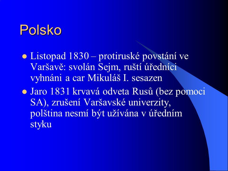 Polsko Listopad 1830 – protiruské povstání ve Varšavě: svolán Sejm, ruští úředníci vyhnáni a car Mikuláš I. sesazen Jaro 1831 krvavá odveta Rusů (bez