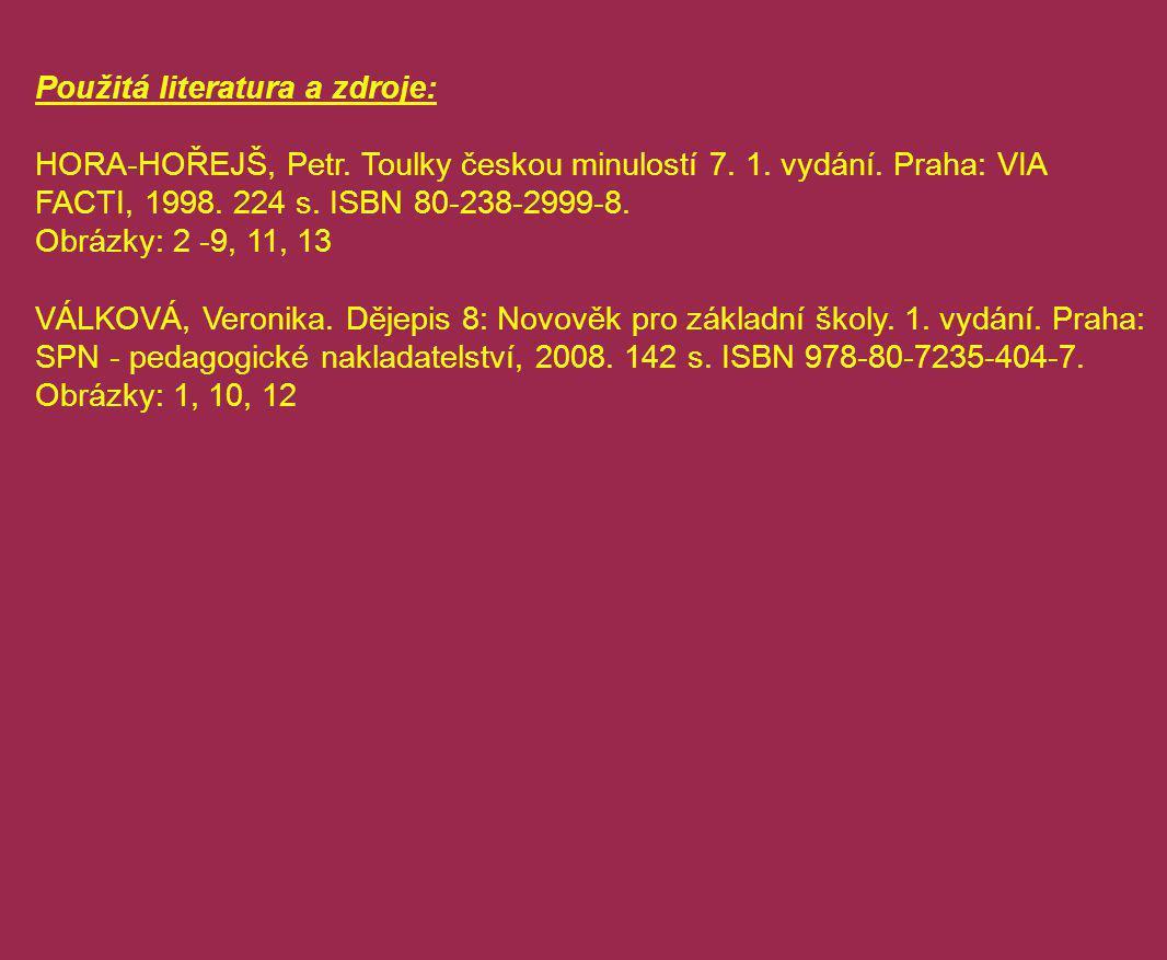 Použitá literatura a zdroje: HORA-HOŘEJŠ, Petr. Toulky českou minulostí 7. 1. vydání. Praha: VIA FACTI, 1998. 224 s. ISBN 80-238-2999-8. Obrázky: 2 -9