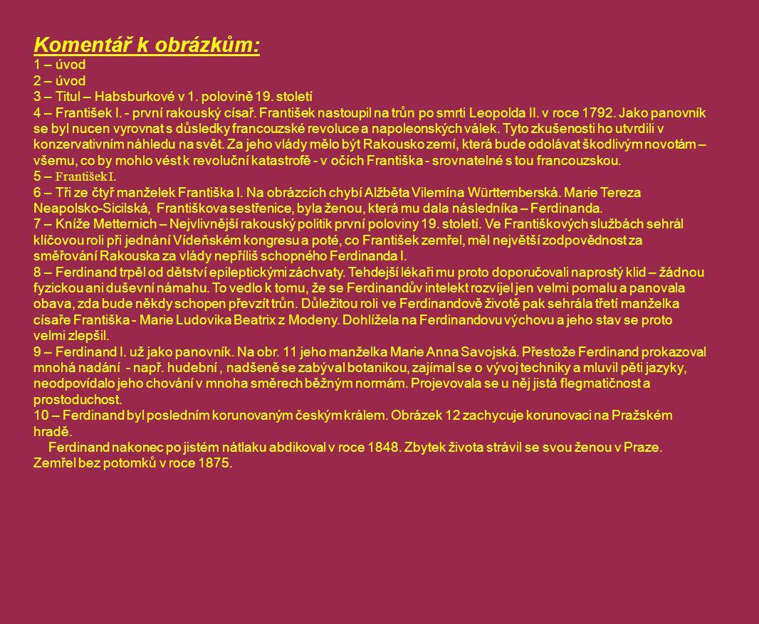 Komentář k obrázkům: 1 – úvod 2 – úvod 3 – Titul – Habsburkové v 1. polovině 19. století 4 – František I. - první rakouský císař. František nastoupil