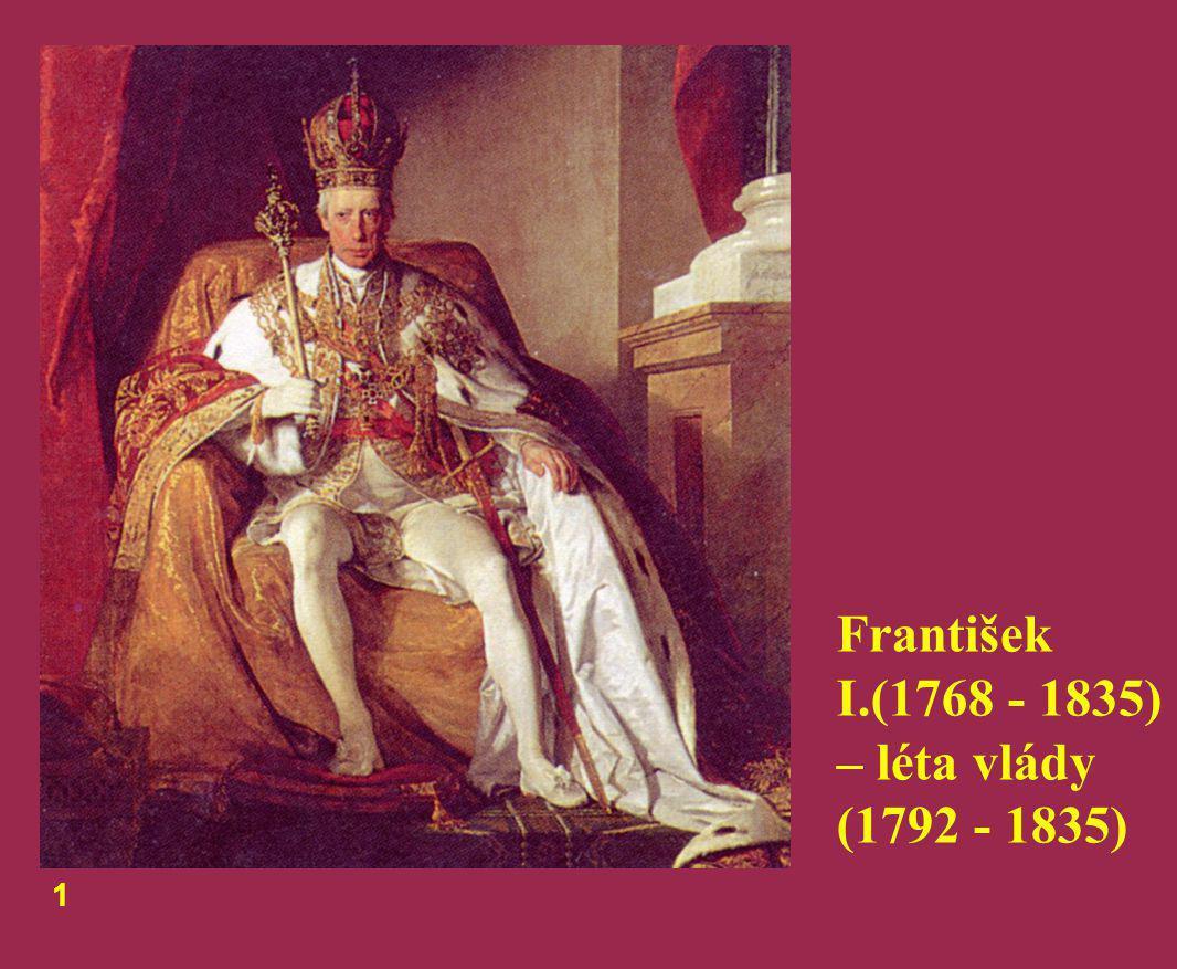 František I.(1768 - 1835) – léta vlády (1792 - 1835) 1