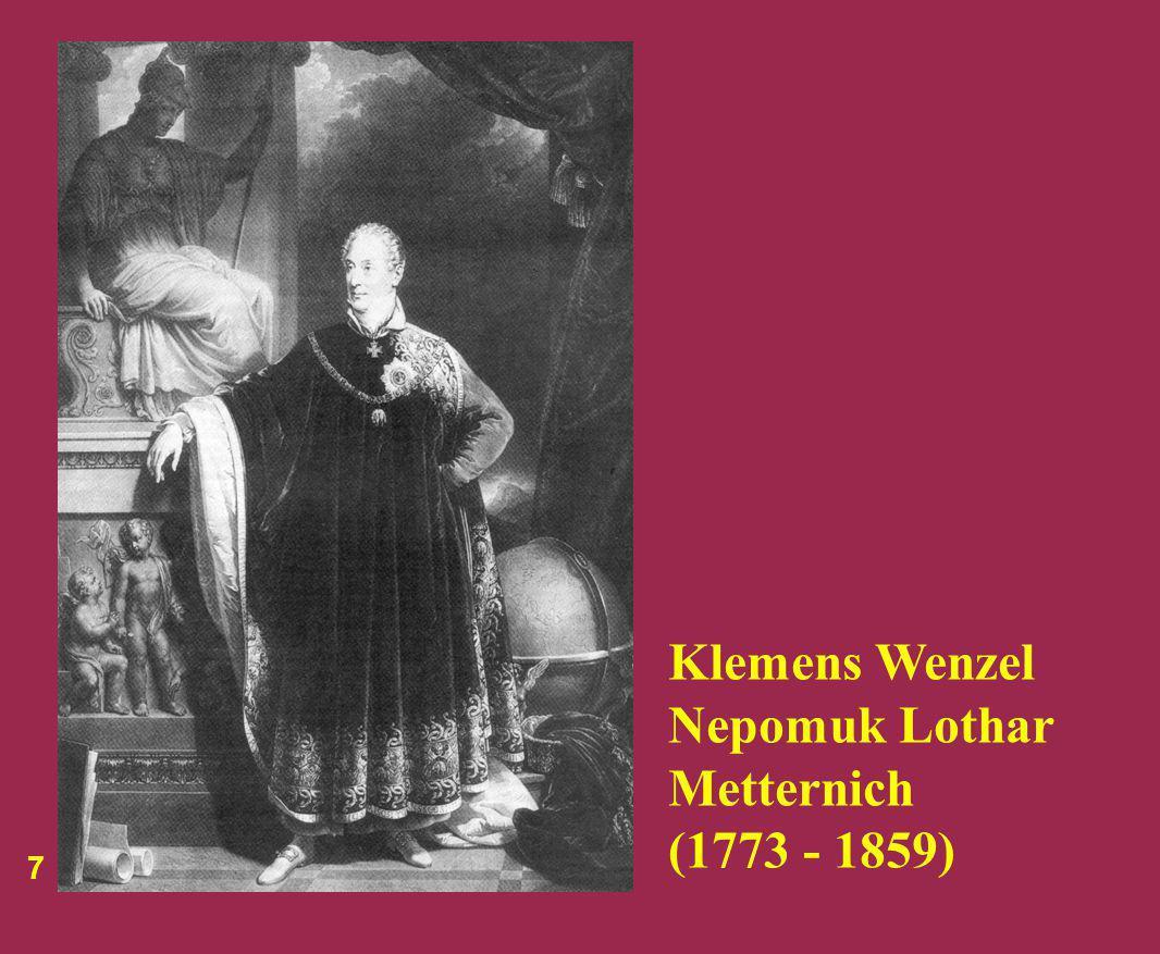 7 Klemens Wenzel Nepomuk Lothar Metternich (1773 - 1859)