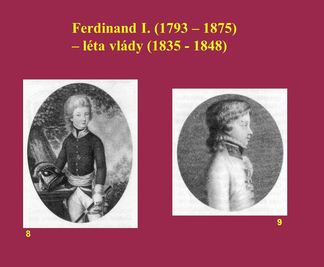 Ferdinand I. (1793 – 1875) – léta vlády (1835 - 1848) 8 9