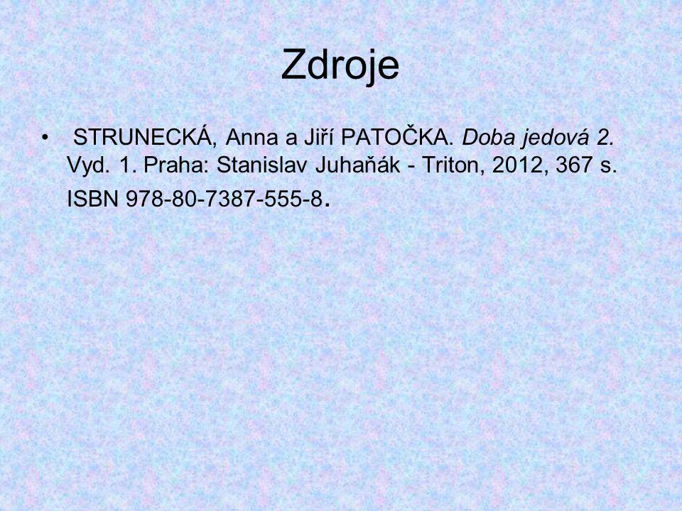 Zdroje STRUNECKÁ, Anna a Jiří PATOČKA. Doba jedová 2. Vyd. 1. Praha: Stanislav Juhaňák - Triton, 2012, 367 s. ISBN 978-80-7387-555-8.