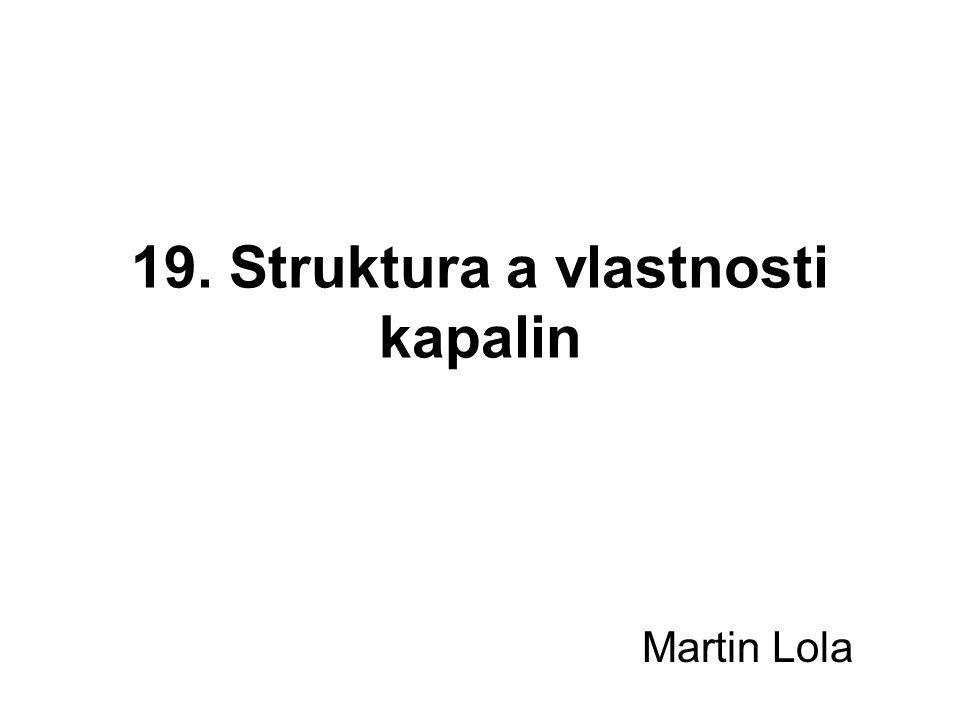 19. Struktura a vlastnosti kapalin Martin Lola