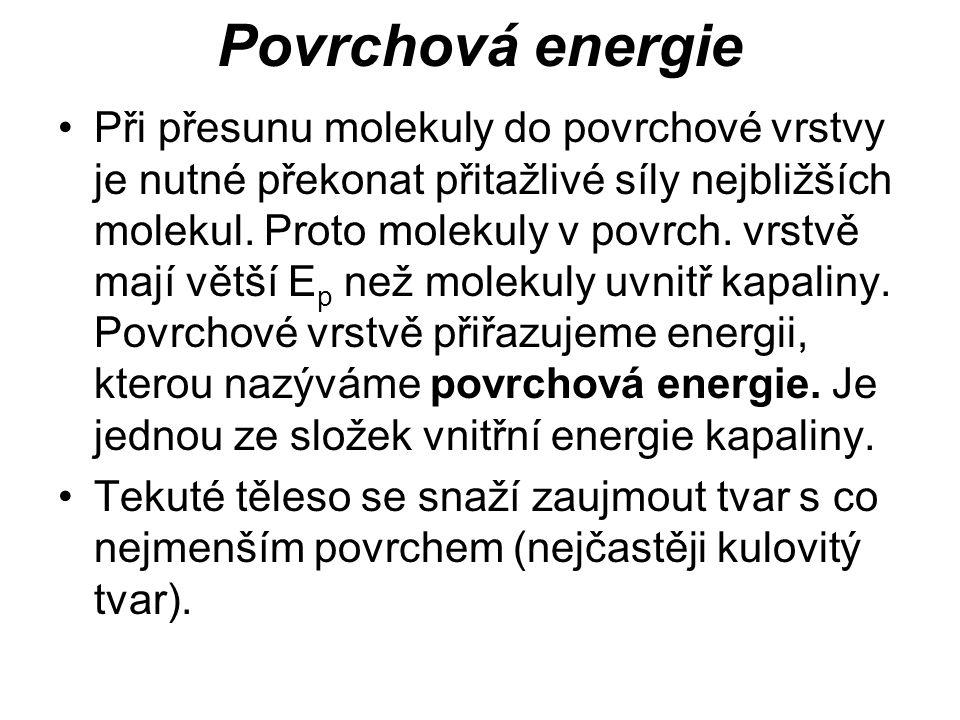 Povrchová energie Při přesunu molekuly do povrchové vrstvy je nutné překonat přitažlivé síly nejbližších molekul. Proto molekuly v povrch. vrstvě mají