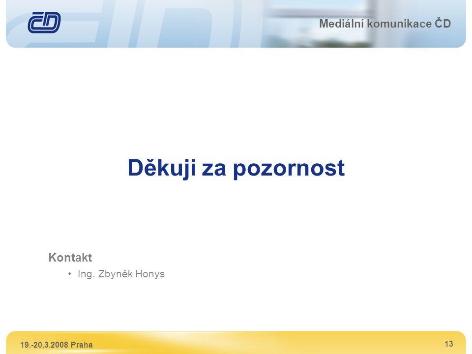 19.-20.3.2008 Praha 13 Mediální komunikace ČD Děkuji za pozornost Kontakt Ing. Zbyněk Honys