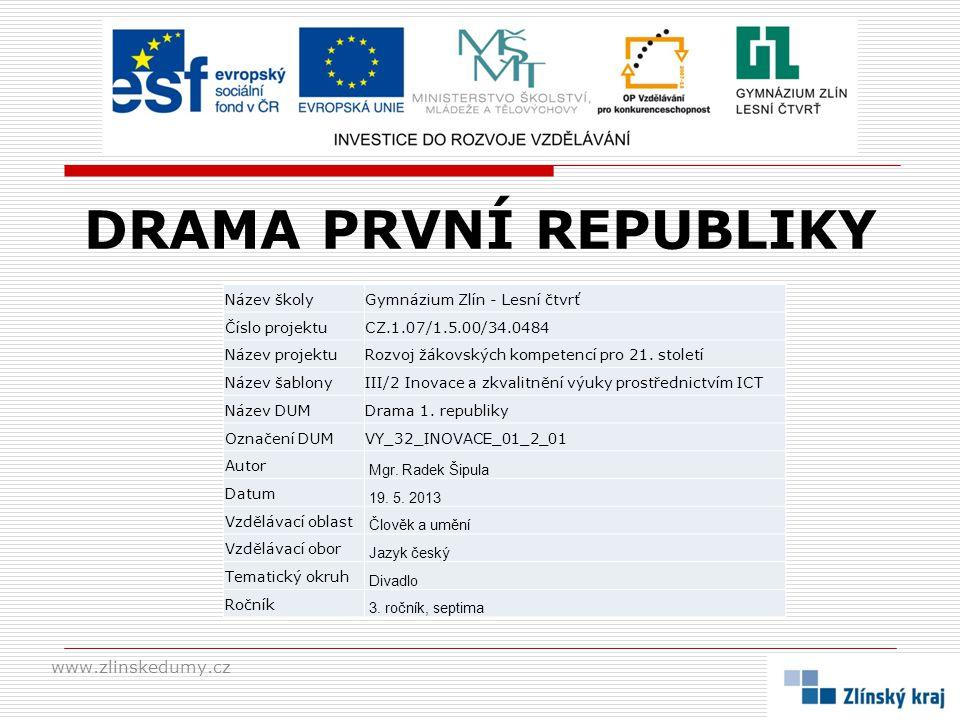 DRAMA PRVNÍ REPUBLIKY www.zlinskedumy.cz Název školyGymnázium Zlín - Lesní čtvrť Číslo projektuCZ.1.07/1.5.00/34.0484 Název projektuRozvoj žákovských
