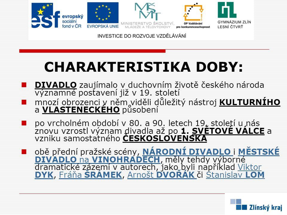 CHARAKTERISTIKA DOBY: DIVADLO zaujímalo v duchovním životě českého národa významné postavení již v 19. století mnozí obrozenci v něm viděli důležitý n