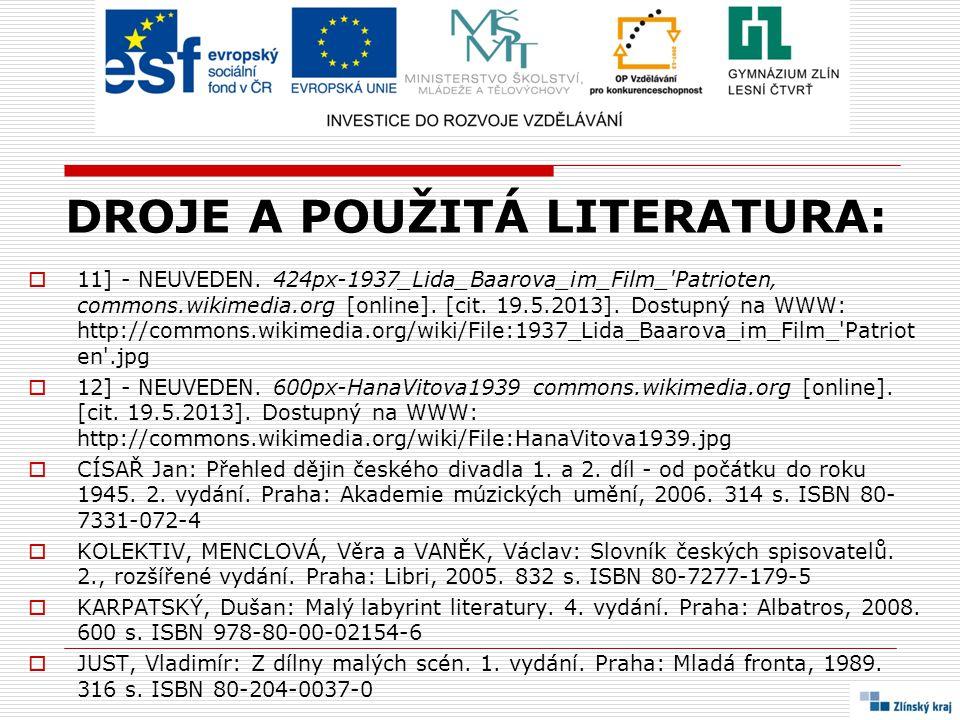 DROJE A POUŽITÁ LITERATURA:  11] - NEUVEDEN. 424px-1937_Lida_Baarova_im_Film_'Patrioten' commons.wikimedia.org [online]. [cit. 19.5.2013]. Dostupný n