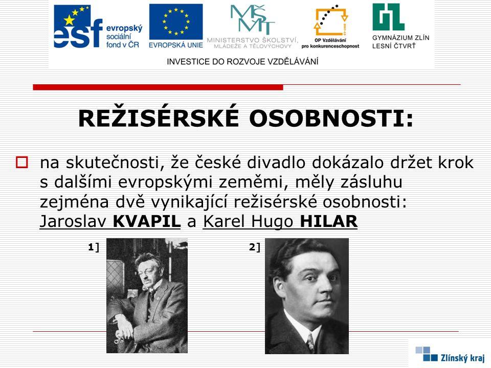 REŽISÉRSKÉ OSOBNOSTI:  na skutečnosti, že české divadlo dokázalo držet krok s dalšími evropskými zeměmi, měly zásluhu zejména dvě vynikající režisérs