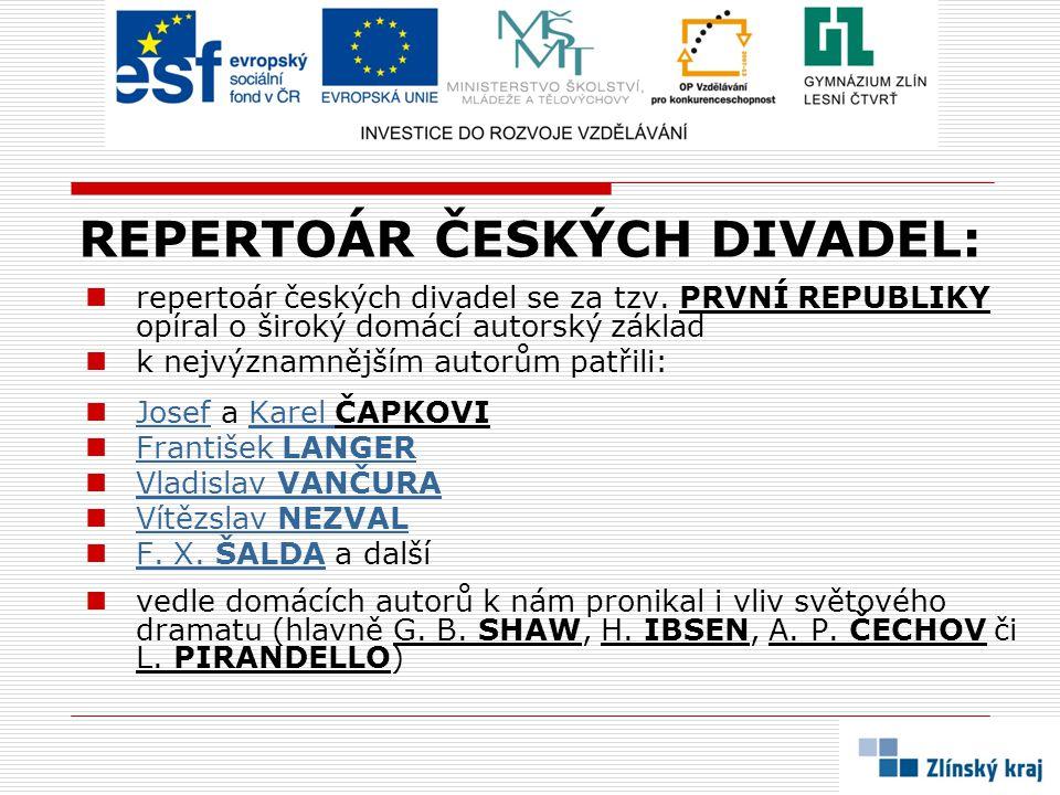 REPERTOÁR ČESKÝCH DIVADEL: repertoár českých divadel se za tzv. PRVNÍ REPUBLIKY opíral o široký domácí autorský základ k nejvýznamnějším autorům patři