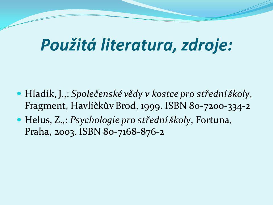 Použitá literatura, zdroje: Hladík, J.,: Společenské vědy v kostce pro střední školy, Fragment, Havlíčkův Brod, 1999. ISBN 80-7200-334-2 Helus, Z.,: P