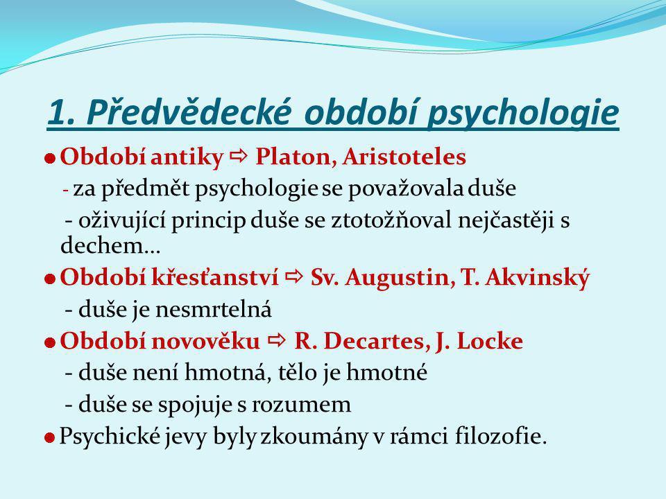 1. Předvědecké období psychologie  Období antiky  Platon, Aristoteles - za předmět psychologie se považovala duše - oživující princip duše se ztotož