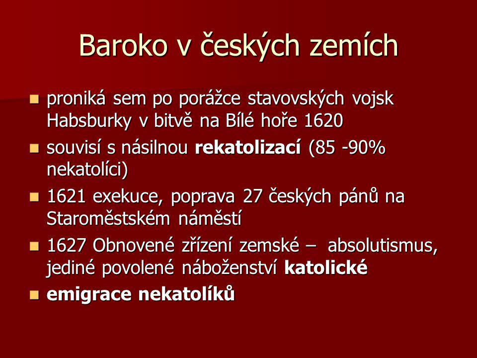 Baroko v českých zemích proniká sem po porážce stavovských vojsk Habsburky v bitvě na Bílé hoře 1620 proniká sem po porážce stavovských vojsk Habsburk