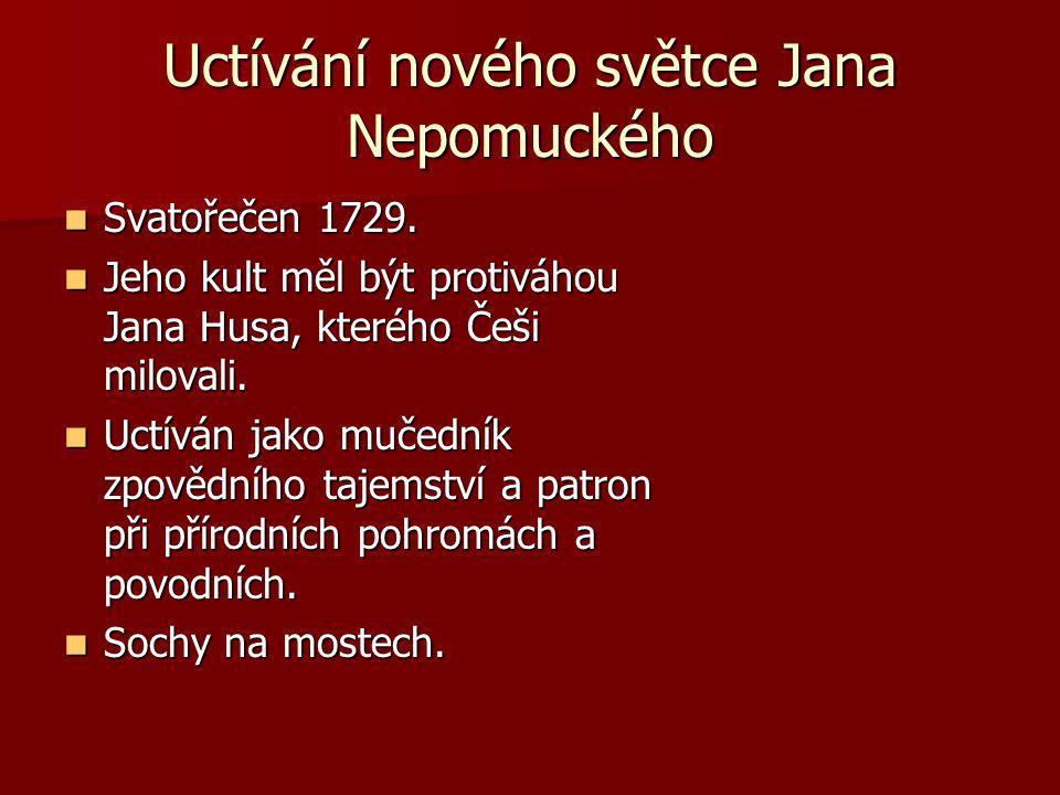 Uctívání nového světce Jana Nepomuckého Svatořečen 1729. Svatořečen 1729. Jeho kult měl být protiváhou Jana Husa, kterého Češi milovali. Jeho kult měl