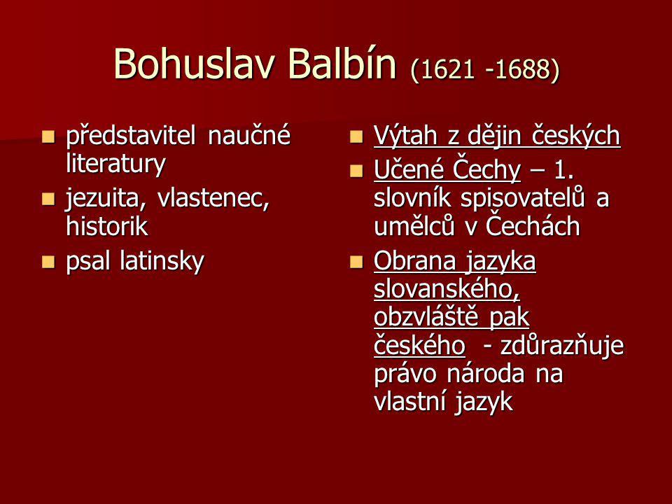Bohuslav Balbín (1621 -1688) představitel naučné literatury představitel naučné literatury jezuita, vlastenec, historik jezuita, vlastenec, historik p