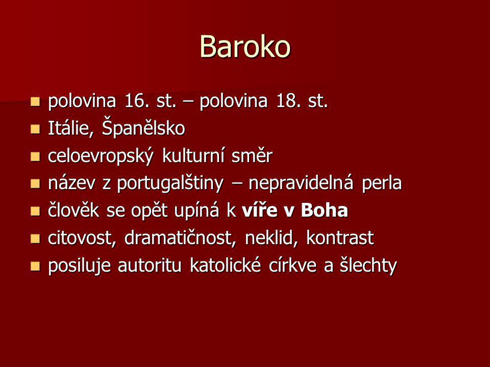 Baroko polovina 16. st. – polovina 18. st. polovina 16. st. – polovina 18. st. Itálie, Španělsko Itálie, Španělsko celoevropský kulturní směr celoevro