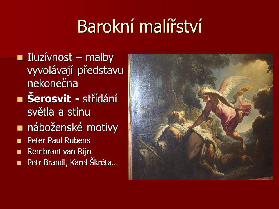 Barokní malířství Iluzívnost – malby vyvolávají představu nekonečna Iluzívnost – malby vyvolávají představu nekonečna Šerosvit - střídání světla a stí