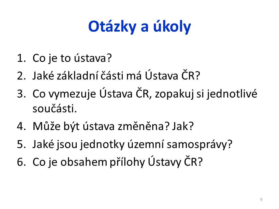 Otázky a úkoly 1.Co je to ústava.2.Jaké základní části má Ústava ČR.