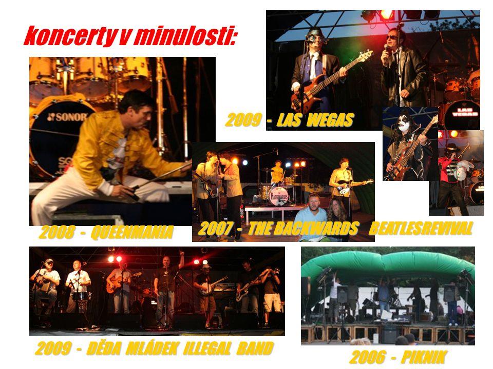 koncerty v minulosti: 2006 - PIKNIK 2009 - DĚDA MLÁDEK ILLEGAL BAND 2009 - LAS WEGAS 2007 - THE BACKWARDS BEATLESREVIVAL 2008 - QUEENMANIA