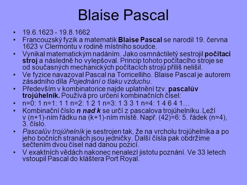 19.6.1623 - 19.8.1662 Francouzský fyzik a matematik Blaise Pascal se narodil 19. června 1623 v Clermontu v rodině místního soudce. Vynikal matematický
