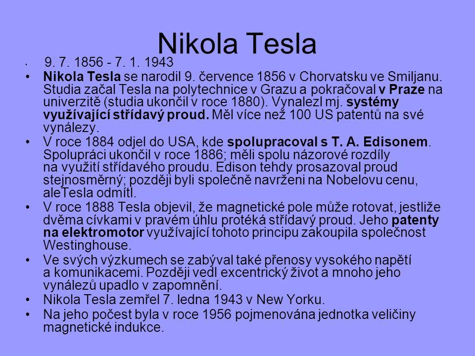 9. 7. 1856 - 7. 1. 1943 Nikola Tesla se narodil 9. července 1856 v Chorvatsku ve Smiljanu. Studia začal Tesla na polytechnice v Grazu a pokračoval v P
