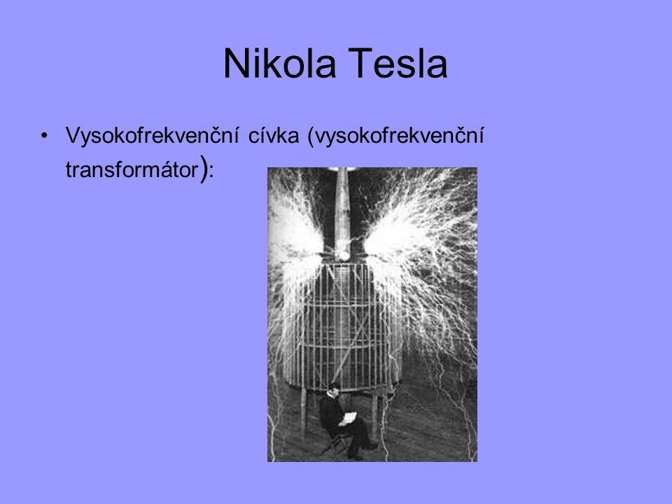 Nikola Tesla Vysokofrekvenční cívka (vysokofrekvenční transformátor ) :