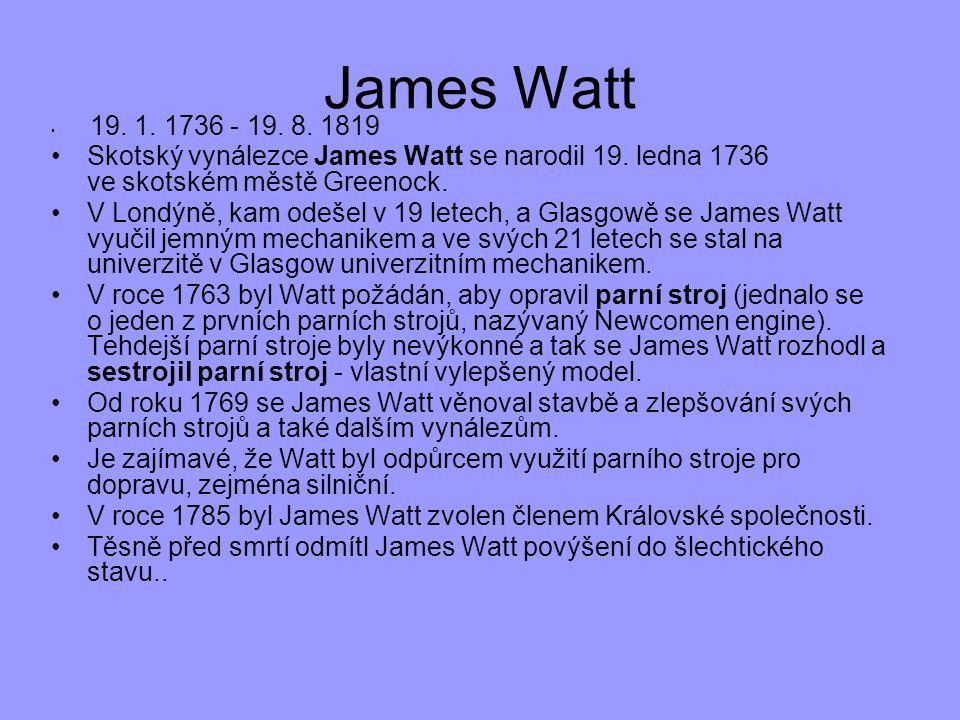 19. 1. 1736 - 19. 8. 1819 Skotský vynálezce James Watt se narodil 19. ledna 1736 ve skotském městě Greenock. V Londýně, kam odešel v 19 letech, a Glas