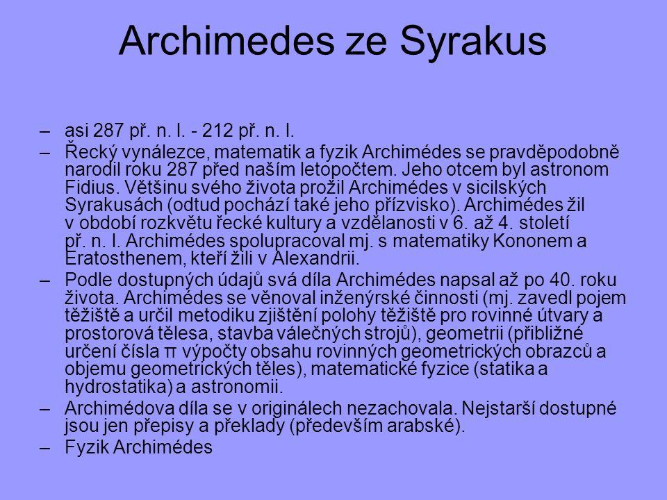 –asi 287 př. n. l. - 212 př. n. l. –Řecký vynálezce, matematik a fyzik Archimédes se pravděpodobně narodil roku 287 před naším letopočtem. Jeho otcem
