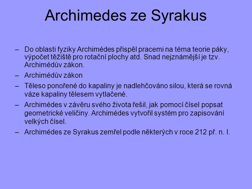 Archimedes ze Syrakus –Do oblasti fyziky Archimédes přispěl pracemi na téma teorie páky, výpočet těžiště pro rotační plochy atd. Snad nejznámější je t