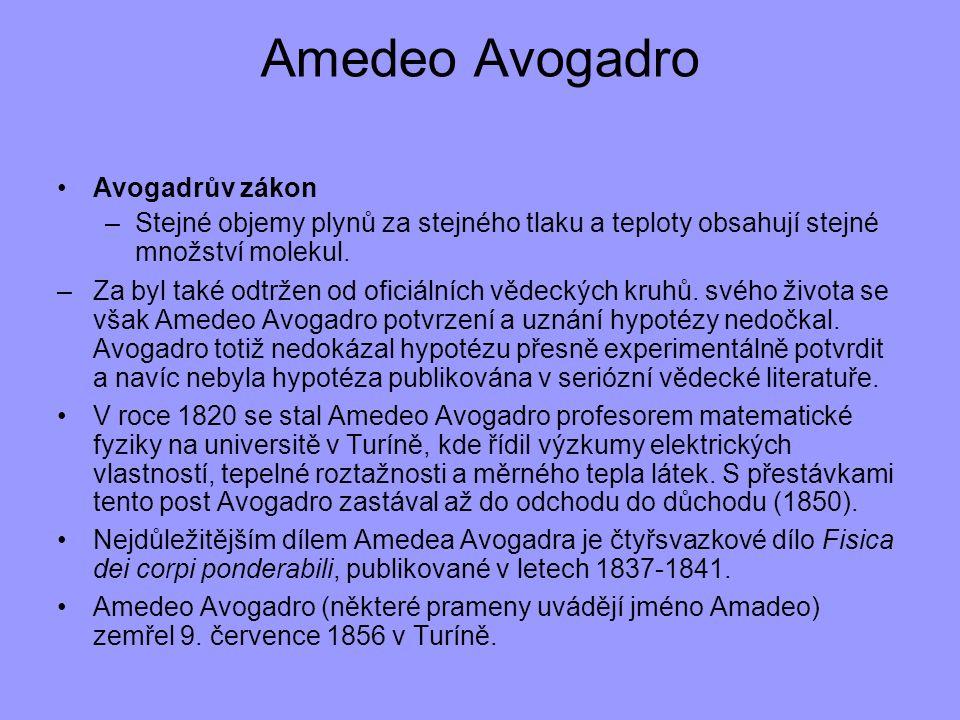 Amedeo Avogadro Avogadrův zákon –Stejné objemy plynů za stejného tlaku a teploty obsahují stejné množství molekul. –Za byl také odtržen od oficiálních
