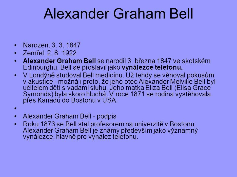 Narozen: 3. 3. 1847 Zemřel: 2. 8. 1922 Alexander Graham Bell se narodil 3. března 1847 ve skotském Edinburghu. Bell se proslavil jako vynálezce telefo