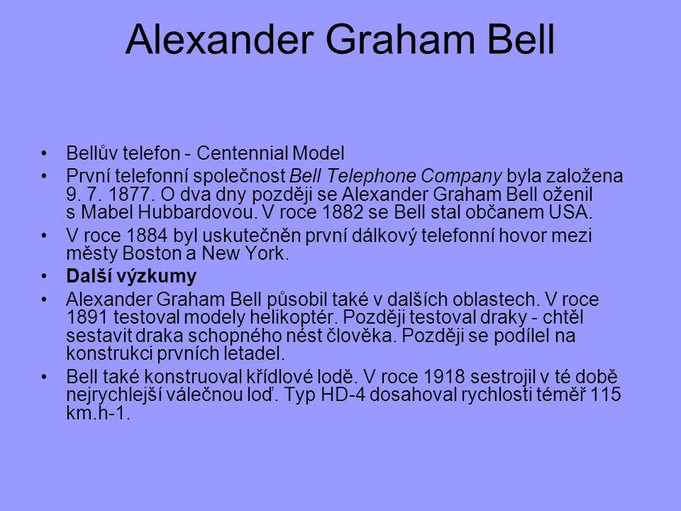 Alexander Graham Bell Bellův telefon - Centennial Model První telefonní společnost Bell Telephone Company byla založena 9. 7. 1877. O dva dny později