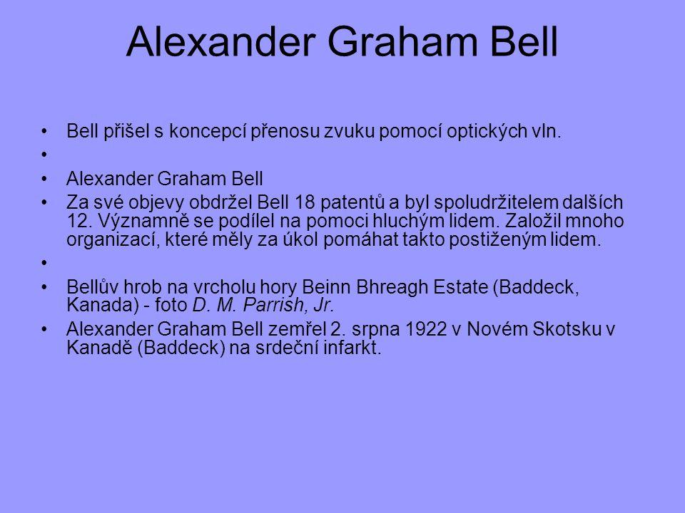 Alexander Graham Bell Bell přišel s koncepcí přenosu zvuku pomocí optických vln. Alexander Graham Bell Za své objevy obdržel Bell 18 patentů a byl spo