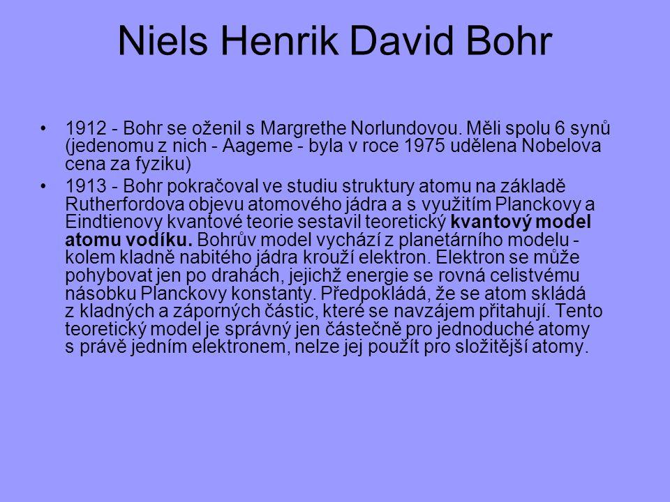Niels Henrik David Bohr 1912 - Bohr se oženil s Margrethe Norlundovou. Měli spolu 6 synů (jedenomu z nich - Aageme - byla v roce 1975 udělena Nobelova