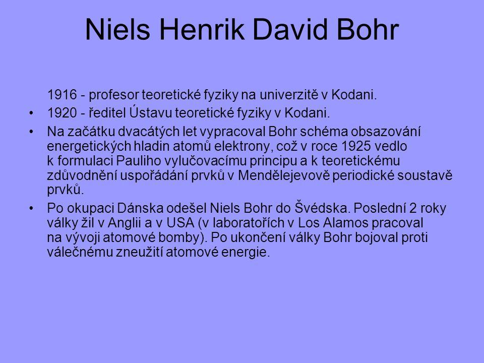 Niels Henrik David Bohr 1916 - profesor teoretické fyziky na univerzitě v Kodani. 1920 - ředitel Ústavu teoretické fyziky v Kodani. Na začátku dvacátý