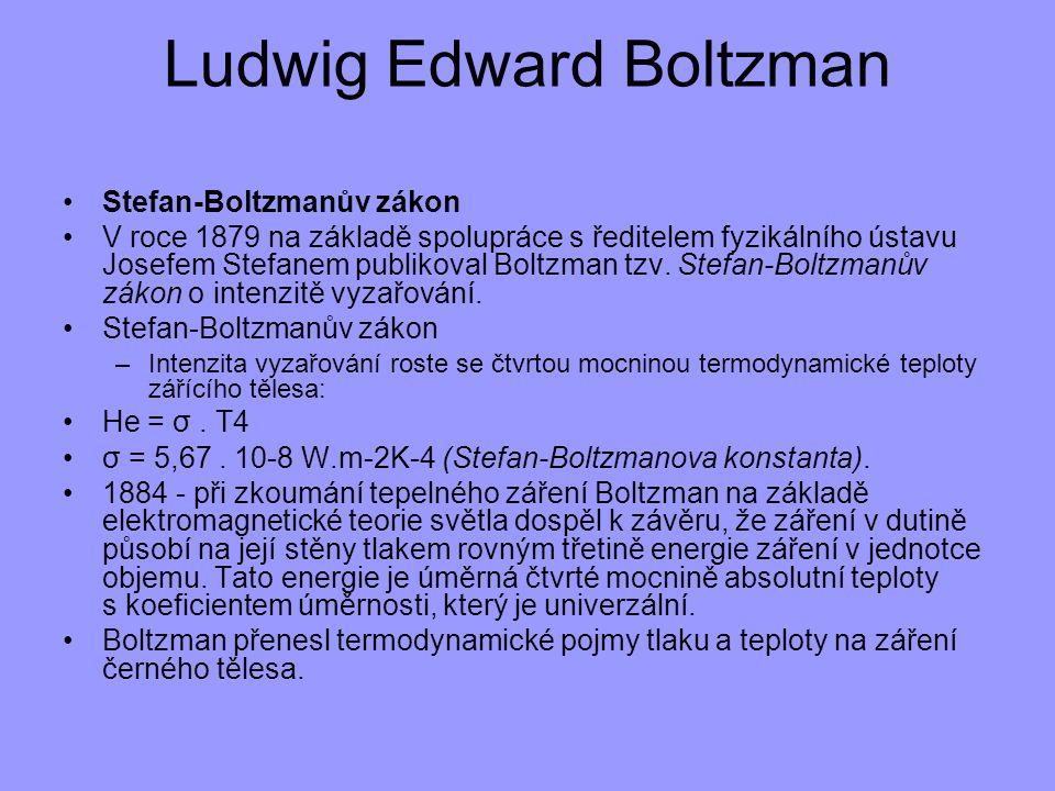 Ludwig Edward Boltzman Stefan-Boltzmanův zákon V roce 1879 na základě spolupráce s ředitelem fyzikálního ústavu Josefem Stefanem publikoval Boltzman t
