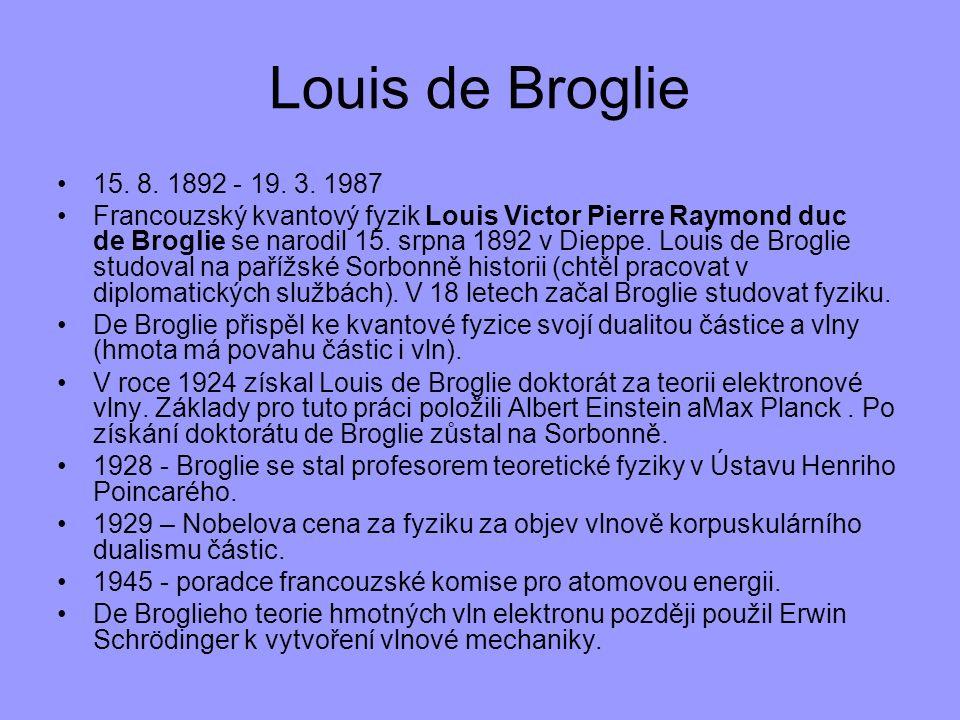 15. 8. 1892 - 19. 3. 1987 Francouzský kvantový fyzik Louis Victor Pierre Raymond duc de Broglie se narodil 15. srpna 1892 v Dieppe. Louis de Broglie s