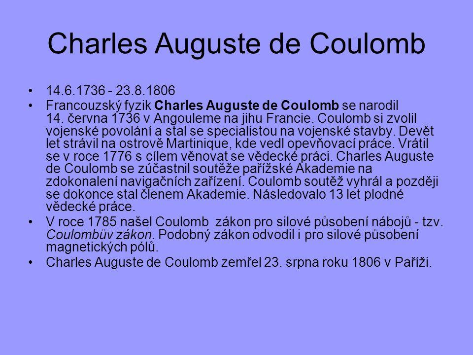 14.6.1736 - 23.8.1806 Francouzský fyzik Charles Auguste de Coulomb se narodil 14. června 1736 v Angouleme na jihu Francie. Coulomb si zvolil vojenské