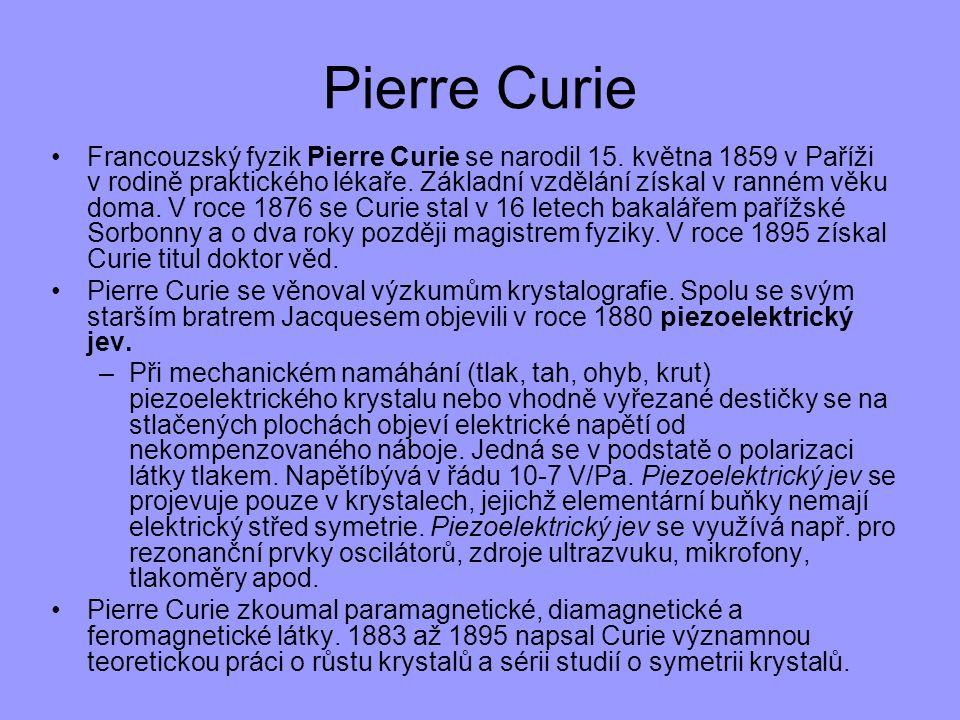 Pierre Curie Francouzský fyzik Pierre Curie se narodil 15. května 1859 v Paříži v rodině praktického lékaře. Základní vzdělání získal v ranném věku do