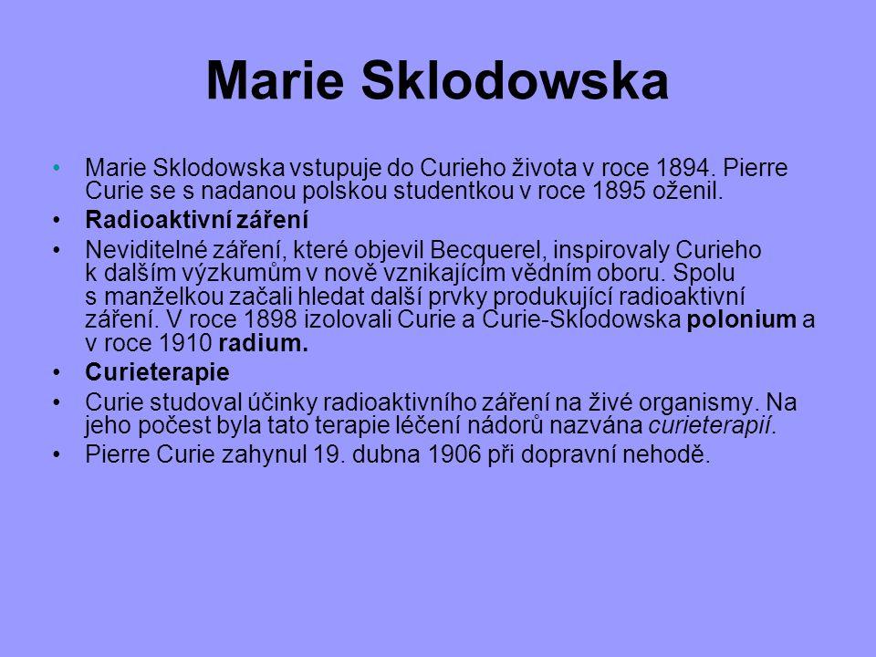 Marie Sklodowska Marie Sklodowska vstupuje do Curieho života v roce 1894. Pierre Curie se s nadanou polskou studentkou v roce 1895 oženil. Radioaktivn