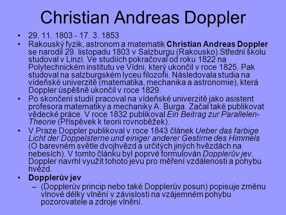 29. 11. 1803 - 17. 3. 1853 Rakouský fyzik, astronom a matematik Christian Andreas Doppler se narodil 29. listopadu 1803 v Salzburgu (Rakousko).Střední