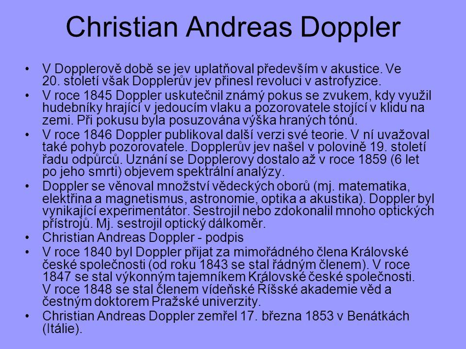 Christian Andreas Doppler V Dopplerově době se jev uplatňoval především v akustice. Ve 20. století však Dopplerův jev přinesl revoluci v astrofyzice.