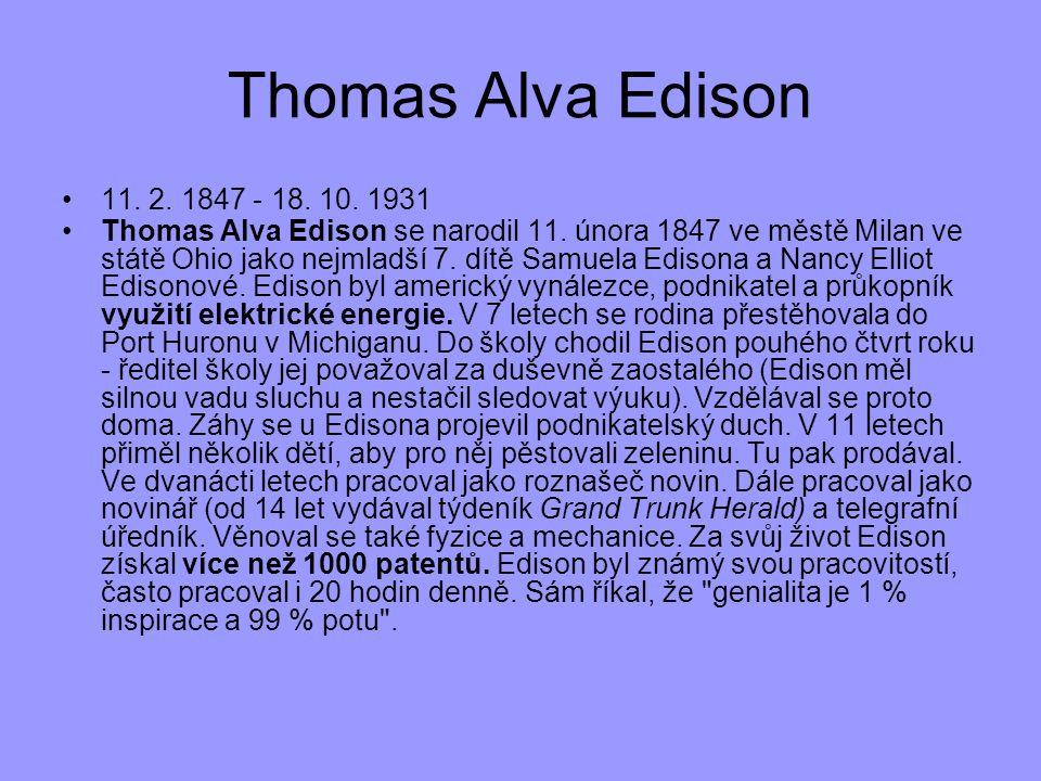 11. 2. 1847 - 18. 10. 1931 Thomas Alva Edison se narodil 11. února 1847 ve městě Milan ve státě Ohio jako nejmladší 7. dítě Samuela Edisona a Nancy El