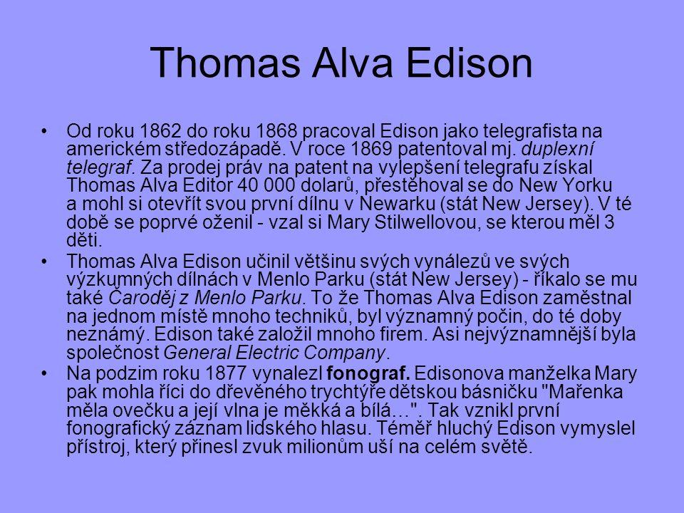 Thomas Alva Edison Od roku 1862 do roku 1868 pracoval Edison jako telegrafista na americkém středozápadě. V roce 1869 patentoval mj. duplexní telegraf
